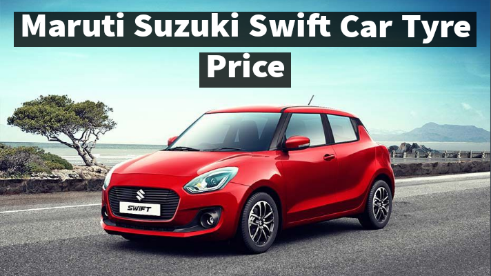 Maruti Suzuki Swift Car Tyre Price List In India