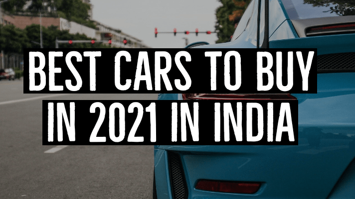 Best Cars To Buy in 2021 in India